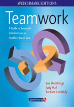 Teamwork : A Guide to Successful Collaboration in Health and Social Care - Sue Hutchings