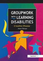 Groupwork with Learning Disabilities : Creative Drama - Anna Chesner