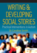 Writing and Developing Social Stories : Practical Interventions in Autism - Caroline Smith