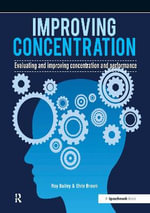 Improving Concentration : A Professional Resource for Assessing and Improving Concentration and Performance - Roy Bailey