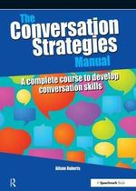 The Conversation Strategies Manual : A Complete Course to Develop Conversation Skills - Alison Roberts