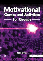 Motivational Games and Activities for Groups : Exercises to Energise, Enthuse and Inspire - Robin Dynes