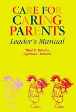 Care for Caring Parents: Leader's Manual : Leaders Manual - Noel Schultz