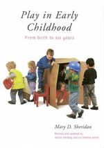 Play in Early Childhood: from Birth to Six Years : From Birth to Six Years - Mary D. Sheridan