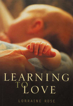 Learning to Love : The Developing Relationships between Mother, Father and Baby during the First Year - Lorraine Rose