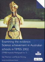 Examing the Evidence : Science Achievement in Australian Schools in TIMMS 2002 - Sue Thomson