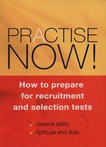 Practise Now : How to Prepare for Recruitment and Selection Tests - Australian Council for Educational Research