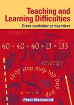 Teaching and Learning Difficulties : Cross-curricular Perspectives - Peter Westwood