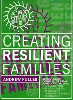 Creating Resilient Families: Black Line Masters : 40 Illustrated Advice Sheets - Andrew Fuller