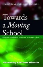 Towards a Moving School : Developing a Professional Learning and Performance Culture - John Fleming