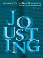 Jousting for the New Generation : Challenges to Contemporary Schooling - David Loader