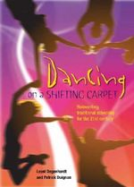 Dancing on a Shifting Carpet : Reinventing Traditional Schooling for the 21st Century - Leoni Degenhardt
