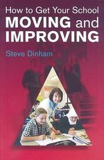 How to Get Your School Moving and Improving: An Evidence-Based Approach :  An Evidence-Based Approach - Steve Dinham