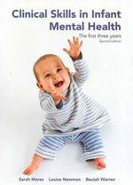 Clinical Skills in Infant Mental Health : The First Three Years - Sarah Mares