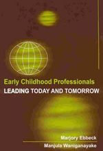 Early Childhood Professionals : Leading Today and Tomorrow - Ebbeck/Marjory