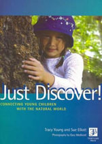 Just Discover - Nature! : Connecting Young Children with the Natural World - Tracy Young