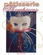 The Cook's Book : Patisserie Showpieces - Brennan R. Hill