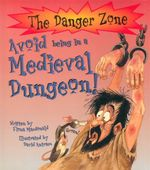 Avoid being in a Medieval Dungeon! : Danger Zone Ser. - Fiona MacDonald