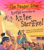 Avoid Becoming an Aztec Sacrifice! : Danger Zone S. - Fiona MacDonald