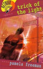 Trick of the Light : Network Mysteries Book 3 - Pamela Freeman