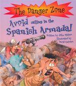Avoid Sailing in the Spanish Armada! - John Malam