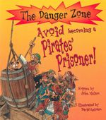 Avoid Becoming Pirates' Prisoner! : Danger Zone Ser. - Kathryn Senior
