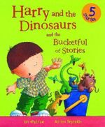 Harry and the Dinosaurs : and the Bucketful of Stories - Ian Whybrow
