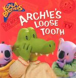 Archie's Loose Tooth : Koala Brothers - Henrietta Strickland