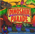 Dinosaur Parade : A Spectacle of Prehistoric Proportions - Kelly Milner Halls