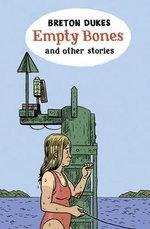 Empty Bones : And Other Stories - Breton Dukes