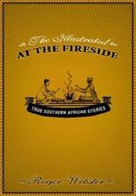 The Illustrated at the Fireside : True Southern African Stories - Roger Webster