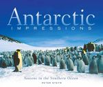Antarctic Impressions : Seasons in the Southern Ocean - Peter Steyn