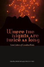 Where the Nights Are Twice as Long : Love Letters of Canadian Poets