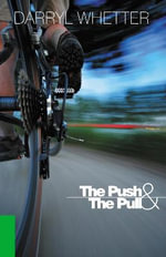 The Push &#38 the Pull - Darryl Whetter