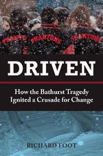 Driven : How the Bathurst Tragedy Ignited a Crusade for Change - Richard Foot