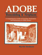 Adobe Remodeling & Fireplaces : A Manual for Building - Myrtle Stedman