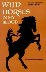 Wild Horses in My Blood - Eva Pendleton Henderson