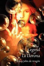 The Legend of La Llorona - Ray John De Aragon