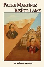 Padre Martinez and Bishop Lamy - Ray John De Aragon