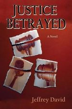 Justice Betrayed - Jeffrey David Reynolds