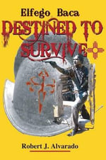 Elfego Baca, Destined to Survive - Robert J. Alvarado