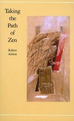 Taking the Path of Zen : Taking the Path of Zen Ppr - Robert Aitken