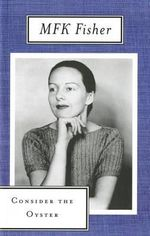 Consider the Oyster - M. F. K. Fisher