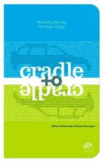 Cradle to Cradle : Remaking the Way We Make Things - William McDonough