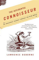 The Accidental Connoisseur : An Irreverent Journey Through the Wine World - Lawrence Osborne