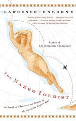 The Naked Tourist : In Search of Adventure and Beauty in the Age of the Airport Mall - Lawrence Osborne
