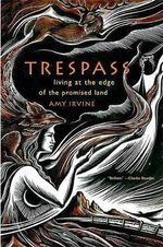 Trespass : Living at the Edge of the Promised Land - Amy Irvine