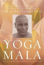 Yoga Mala : The Original Teachings of Ashtanga Yoga Master Sri K. Pattabhi Jois - K. Pattabhi Jois