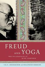 Freud and Yoga : Two Philosophies of Mind Compared - Hellfried Krusche