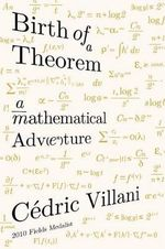Birth of a Theorem : A Mathematical Adventure - Cedric Villani